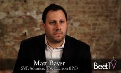 'Beyond Critical Mass' On The Horizon For Addressable TV: Cadreon's Matt Bayer