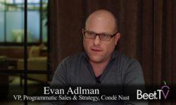 Conde Nast Hits Total Programmatic In Digital & Analog: VP Adlman