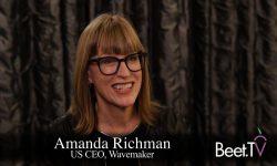 Rebooting And Redesigning The Modern Marketing Agency: Wavemaker U.S. CEO Amanda Richman