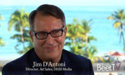 Addressable TV Evolution Takes Education & Iteration: DISH's D'Antoni