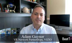 Addressable TV Is Bridge Between Linear and Streaming: Vizio's Adam Gaynor