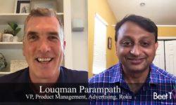 Cross-Screen Metrics Are Evolving With Ad Targeting: Roku's Louqman Parampath & GroupM's Matt Sweeney