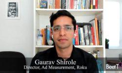 Demand Grows for Outcomes-Based Ad Metrics: Roku's Gaurav Shirole