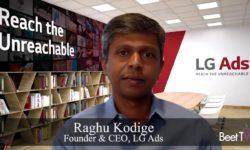 CTV Brings Addressable Advertising at Scale: LG Ads' Raghu Kodige